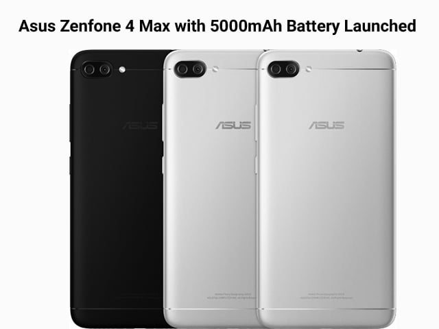 Asus Zenfone 4 Max with 5000mAh Battery Launched
