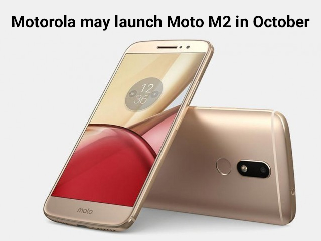 Motorola may launch Moto M2 in October
