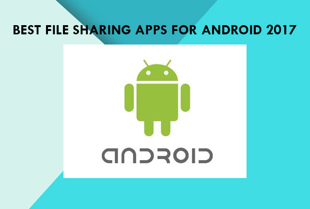 Best File Sharing Apps for Android 2017